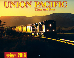 Union Pacific Then and Now 2016 calendar